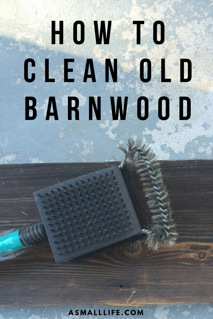 How to clean old barn wood a small life for Things to make out of barn wood